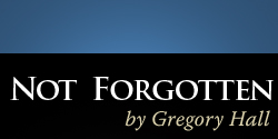 Not Forgotten by Gregory Hall